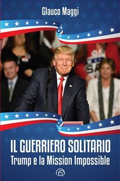 """Presentazione del libro: """"Il guerriero solitario. Trump e la mission impossible"""""""